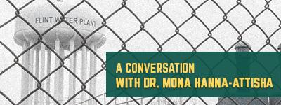 A Conversation with Dr. Mona Hanna-Attisha