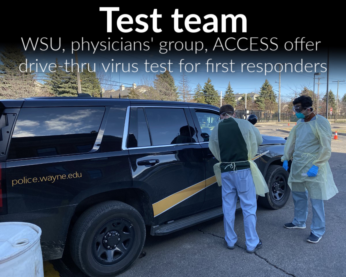 Wayne State, Wayne State Physician Group and ACCESS resume testing of symptomatic health care workers and first responders for coronavirus