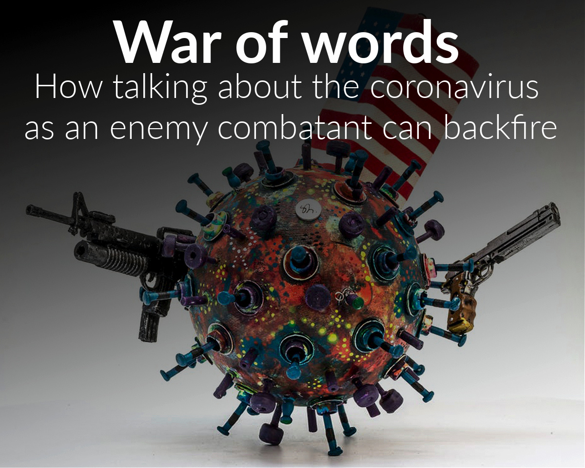 How talking about the coronavirus as an enemy combatant can backfire