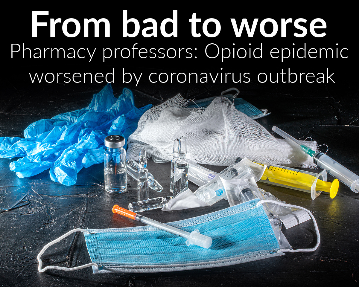 From bad to worse: Pharmacy professors address opioid epidemic intensified by the coronavirus