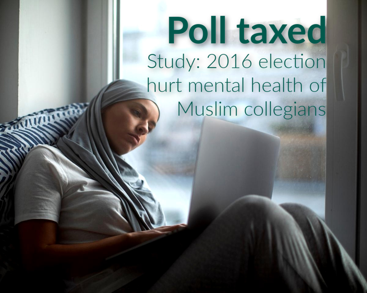 STUDY: 2016 election negatively affected mental health of Muslim college students