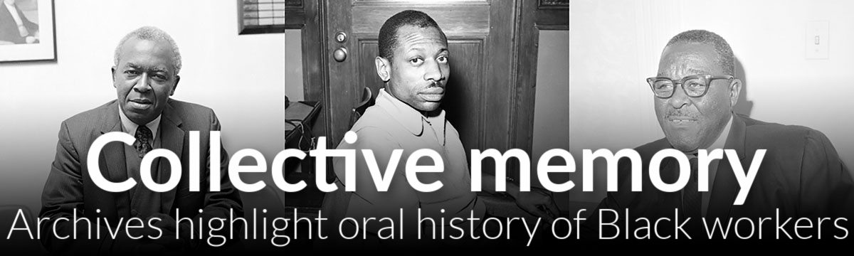 """""""Black Workers in the Labor Movement"""" oral histories now available online"""