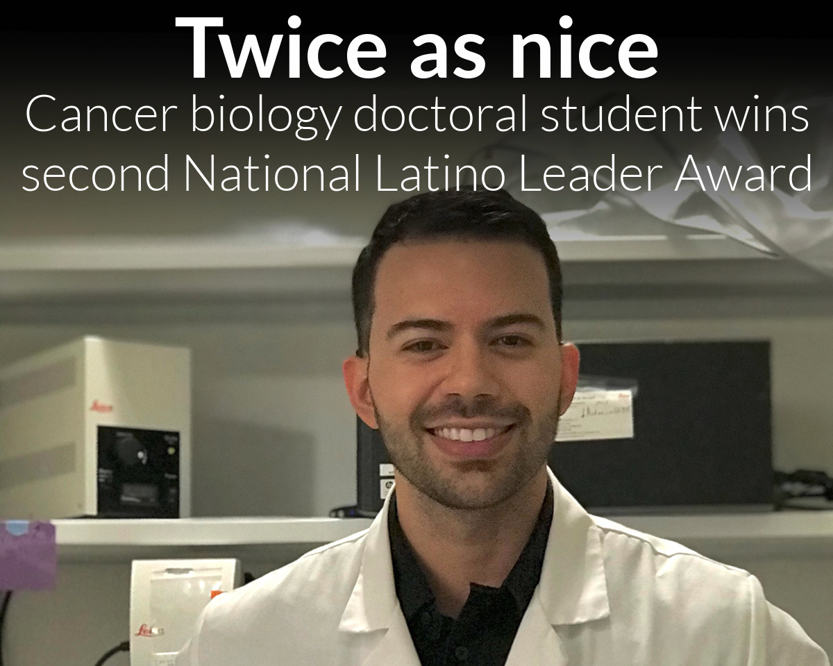 Cancer Biology doctoral student wins second National Latino Leader Award