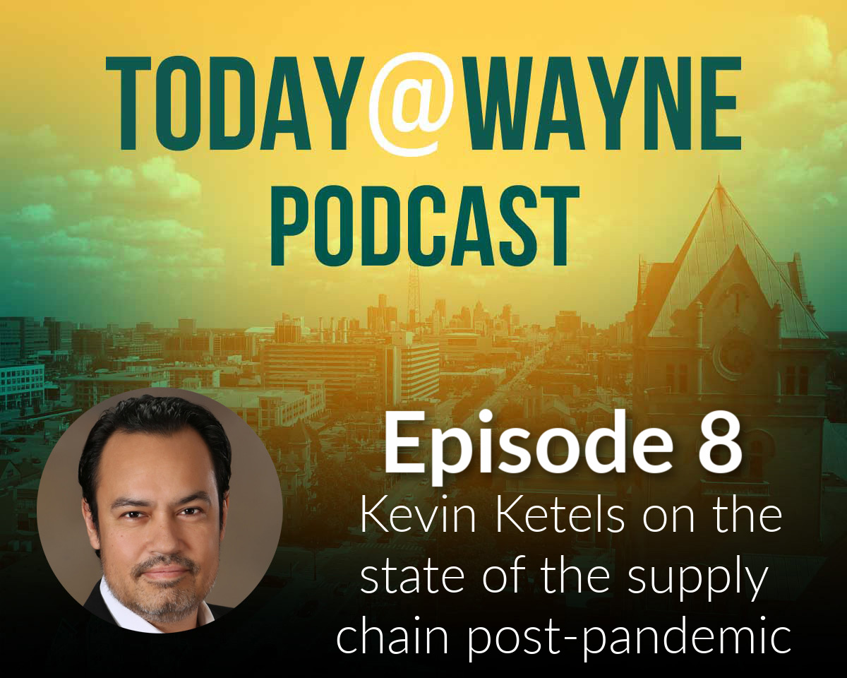Today@Wayne Podcast: Mike Ilitch School of Business lecturer Kevin Ketels on strengthening the supply chain