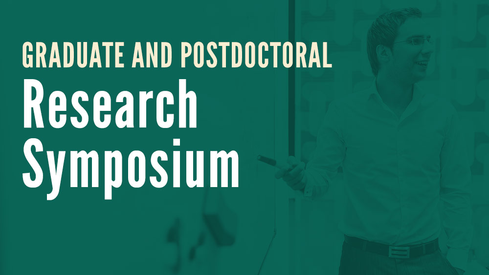 March 6: Save the Date! 2018 Graduate and Postdoctoral Research Symposium