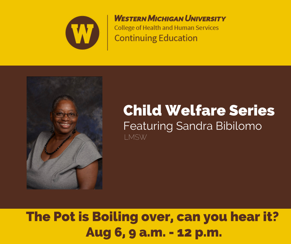 Child Welfare Series 2021   The Pot is Boiling Over. Can you Hear It?